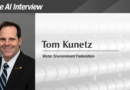 The AI Interview: Tom Kunetz, President, Water Environment Federation